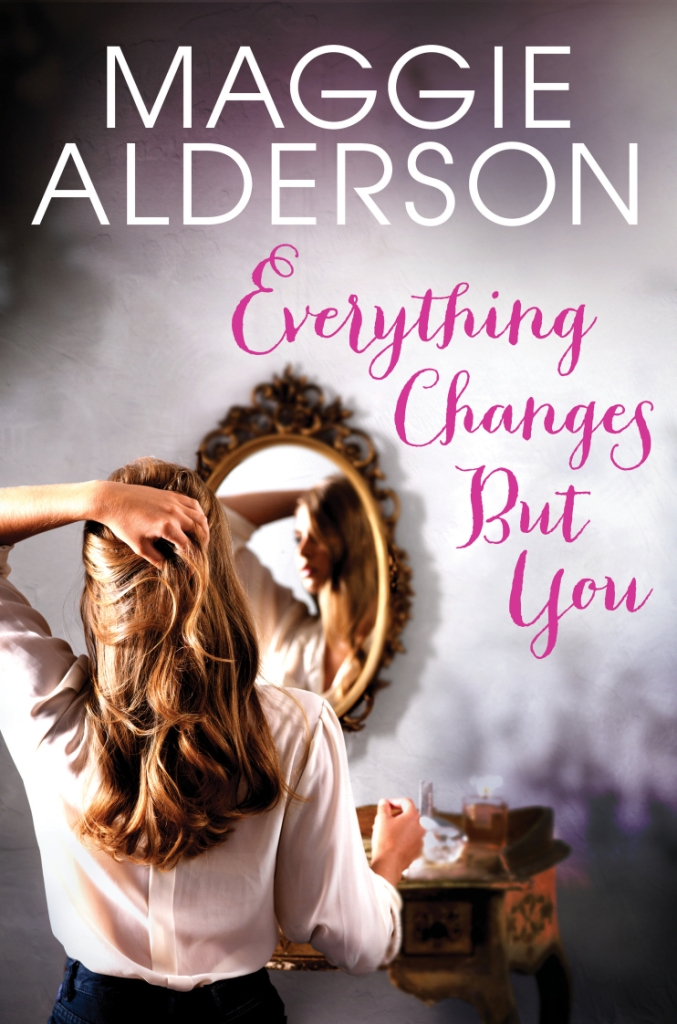 Everything Changes But You By Maggie Alderson