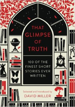 25 Excellent Presents for Book Lovers, via WeeBirdy.com: That Glimpse of Truth: The 100 Finest Short Stories Ever Written by David Miller from Kinokuniya.